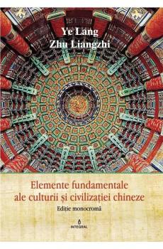 Ediție monocromă -  Elemente fundamentale de cultură și civilizație chineză - Ye Lang