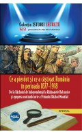 eBook - Ce a pierdut și ce a câștigat România în perioada 1877 – 1918 Primului Război Mondial
