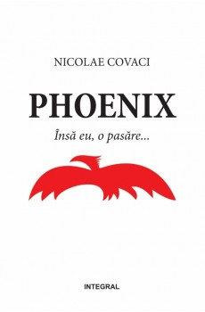 Phoenix: Însă eu, o pasăre - Covaci Nicolae