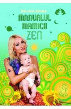 Manualul mămicii Zen - Zenga Raluca