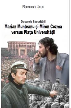 Dosarele Securității. Marian Munteanu și Miron Cozma versus Piața Universității - Ursu Ramona