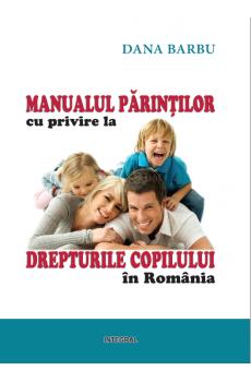Manualul părinților cu privire la drepturile copiilor în România - Barbu Dana