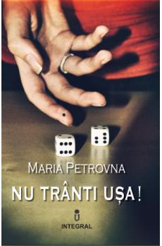 Nu trânti ușa! - Petrovna Maria