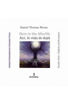 Here in the Afterlife. Aici, în viața de după - Moran Daniel Thomas