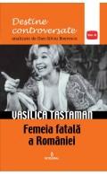 Vasilica Tastaman. Femeia fatală a României