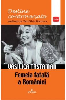Vasilica Tastaman. Femeia fatală a României - Boerescu Dan-Silviu