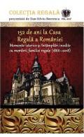 152 de ani la Casa Regală a României. Momente istorice și întâmplări inedite cu membrii familiei regale (1866-2018)