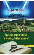 """Povești de dragoste și război în Bucovina """"Grădina Imperiilor"""""""