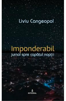 IMPONDERABIL. Jurnal  către capătul nopții - Liviu Cangeopol