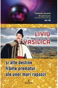 Liviu Vasilică și alte destine frânte prematur ale unor mari rapsozi - Adi Vântu